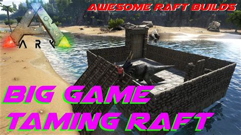 Big Game Taming Raft | Awesome Raft Builds | ARK: Survival