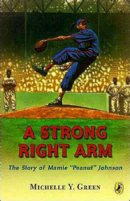 "A Strong Right Arm: The Story of Mamie ""Peanut"" Johnson by"