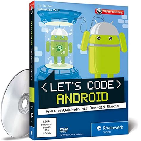Let's code Android! – Apps entwickeln mit Android Studio
